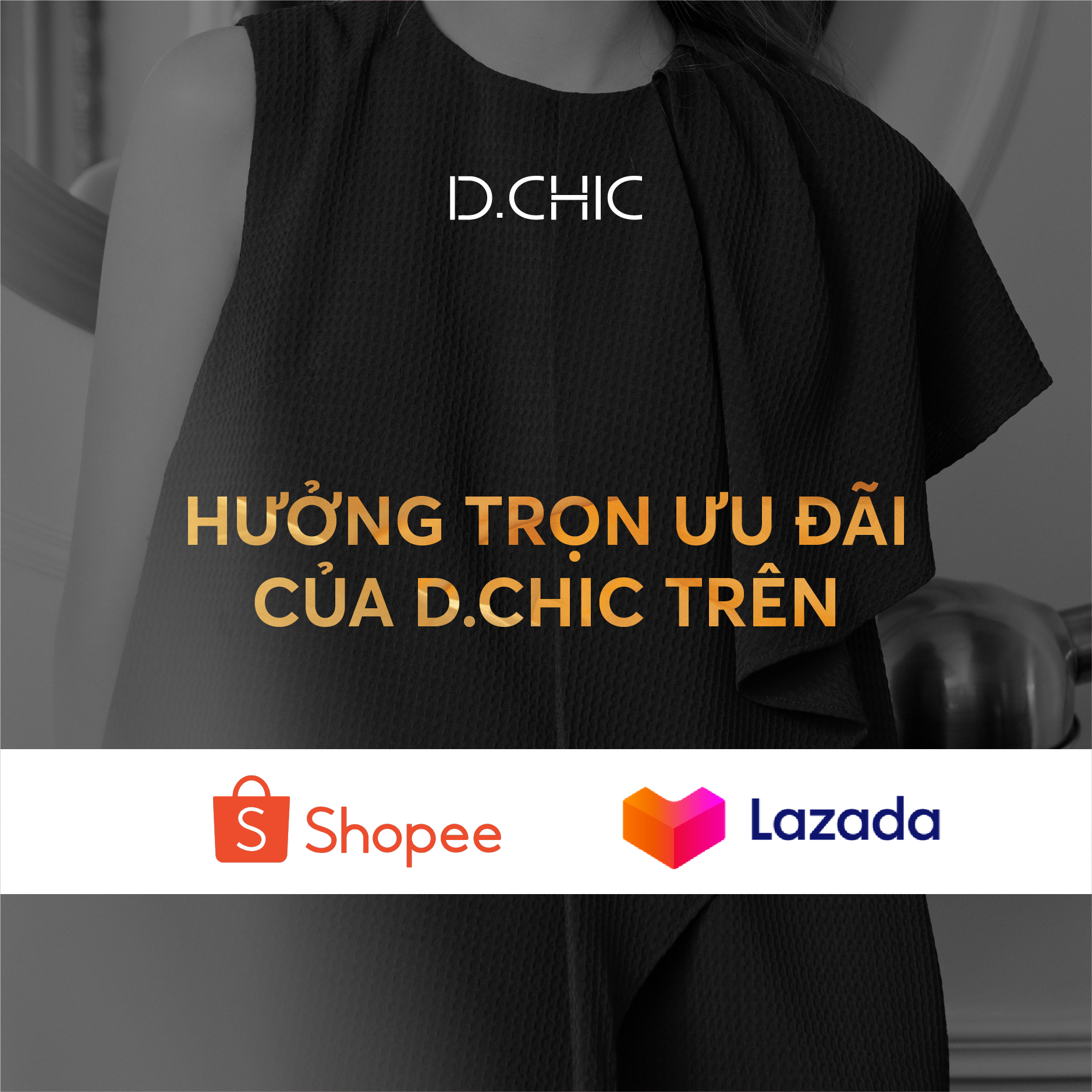 HƯỞNG TRỌN ƯU ĐÃI D.CHIC TẠI SHOPEE & LAZADA